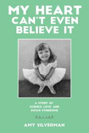 My Heart Can't Even Believe ItA Story of Science, Love, and Down Syndrome【電子書籍】[ Amy Silverman ]