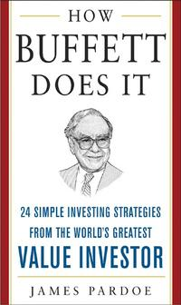 How Buffett Does It24 Simple Investing Strategies from the World's Greatest Value Investor【電子書籍】[ James Pardoe ]