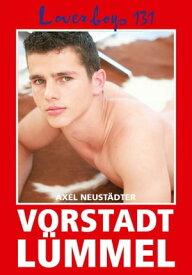 Loverboys 131: Vorstadtl?mmel Schwule Liebe, hei?er Sex und s??e Jungs【電子書籍】[ Axel Neust?dter ]
