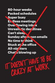 It Doesn't Have to Be Crazy at Work【電子書籍】[ Jason Fried ]