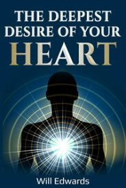 The Deepest Desire of Your Heart【電子書籍】[ WIll Edwards ]