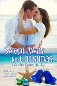 Swept Away for ChristmasA Starfish Shores Holiday【電子書籍】[ Trish Milburn ]