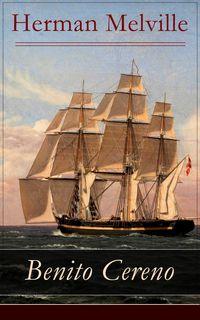 Benito Cereno - Vollst?ndige deutsche AusgabeEine Geschichte basiert auf den Memoiren von Captain Amasa Delano【電子書籍】[ Herman Melville ]