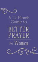A 12-Month Guide to Better Prayer for Women