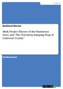 Mark Twain's Theory of the Humorous Story and 'The Notorious Jumping Frog of Calaveras County'