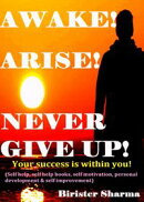 Awake ! Arise! Never Give Up!(Your success is within you!)...Boost your lost strength,energy,power,self-este…
