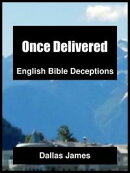Once Delivered: English Bible Deceptions