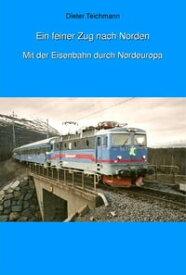 Ein feiner Zug nach NordenMit der Bahn durch Nordeuropa【電子書籍】[ Dieter Teichmann ]