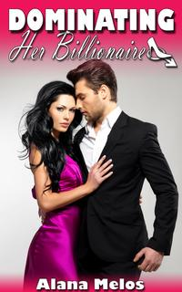 Dominating Her Billionaire【電子書籍】[ Alana Melos ]