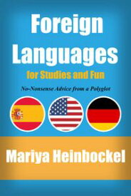 Foreign Language for Studies and FunNo-Nonsene Advice from a Polyglot【電子書籍】[ Mariya Heinbockel ]