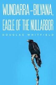 Wundarra-Bilyana, Eagle of the Nullarbor【電子書籍】[ Douglas Whitfield ]