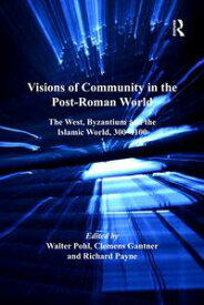 Visions of Community in the Post-Roman WorldThe West, Byzantium and the Islamic World, 300?1100【電子書籍】