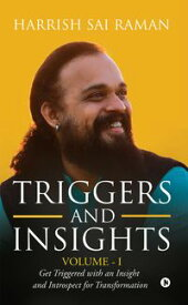Triggers and Insights Volume - IGet Triggered with an Insight and Introspect for Transformation【電子書籍】[ Harrish Sai Raman ]