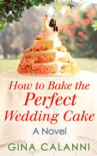How To Bake The Perfect Wedding Cake (Home for the Holidays, Book 4)【電子書籍】[ Gina Calanni ]