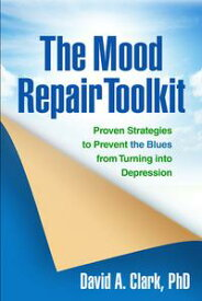 The Mood Repair ToolkitProven Strategies to Prevent the Blues from Turning into Depression【電子書籍】[ David A. Clark, PhD ]