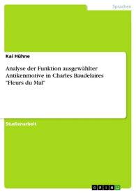 Analyse der Funktion ausgew?hlter Antikenmotive in Charles Baudelaires 'Fleurs du Mal'【電子書籍】[ Kai H?hne ]
