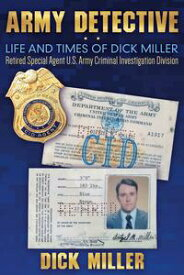 Army Detective: Life and Times of Dick Miller: Retired Special Agent US Army Criminal Investigation Division (CID)【電子書籍】[ Dick Miller ]