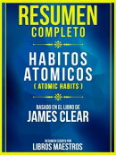 Resumen Completo: Habitos Atómicos (Atomic Habits) - Basado En El Libro De James Clear