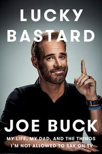 Lucky BastardMy Life, My Dad, and the Things I'm Not Allowed to Say on TV【電子書籍】[ Joe Buck ]