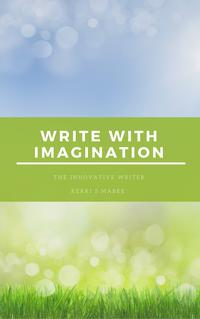 The Innovative Writer: Write with Imagination【電子書籍】[ Kerri S. Mabee ]