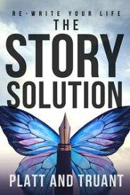 The Story SolutionRe-write Your Life【電子書籍】[ Sean M. Platt ]