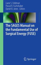 The SAGES Manual on the Fundamental Use of Surgical Energy (FUSE)【電子書籍】