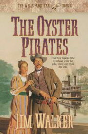 Oyster Pirates, The (Wells Fargo Trail Book #6)【電子書籍】[ James Walker ]