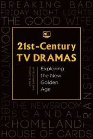 21st-Century TV Dramas: Exploring the New Golden Age【電子書籍】[ Amy M. Damico ]