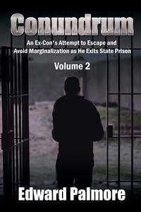 ConundrumAn Ex-Con's Attempt to Escape and Avoid Marginalization as He Exits State Prison【電子書籍】[ Edward Palmore ]