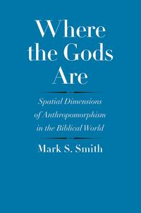 Where the Gods AreSpatial Dimensions of Anthropomorphism in the Biblical World【電子書籍】[ Mark S. Smith ]