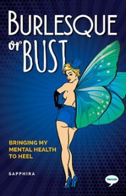 Burlesque or BustBringing my Mental Health to Heel【電子書籍】[ Sapphira ]