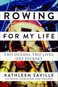 Rowing for My LifeTwo Oceans, Two Lives, One Journey【電子書籍】[ Kathleen Saville ]