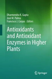 Antioxidants and Antioxidant Enzymes in Higher Plants【電子書籍】