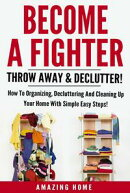 Become A Fighter; Throw Away & Declutter!