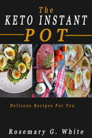 The Keto Instant Pot: Delicious Recipes For You