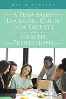 A Team-Based Learning Guide for Faculty in the Health Professions