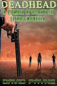 Deadhead A Zombie Apocalypse LitRPG Novella【電子書籍】[ David Payne ]