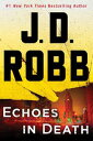 Echoes in DeathAn Eve Dallas Novel (In Death, Book 44)【電子書籍】[ J.D. Robb ]