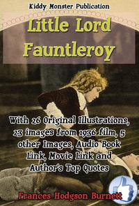Little Lord FauntleroyWith 26 Original Illustrations, 23 images from 1936 film, 5 other Images, Audio Book Link, Movie Link and Author's Top Quotes【電子書籍】[ Frances Hodgson Burnett ]