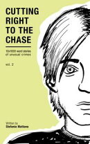 Cutting Right to the Chase Vol.2: 10x1000 word stories of unusual crimes
