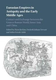 Eurasian Empires in Antiquity and the Early Middle AgesContact and Exchange between the Graeco-Roman World, Inner Asia and China【電子書籍】