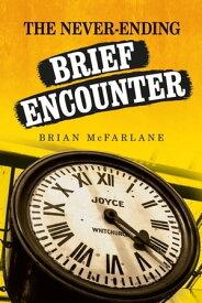 The never-ending Brief Encounter【電子書籍】[ Brian McFarlane ]