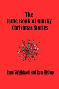 The Little Book of Quirky Christmas Stories【電子書籍】[ Anne Wrightwell ]