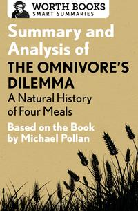 Summary and Analysis of The Omnivore's Dilemma: A Natural History of Four Meals 1Based on the Book by Michael Pollan【電子書籍】[ Worth Books ]