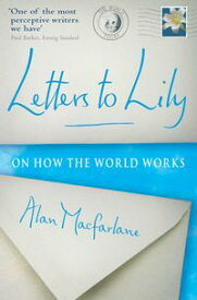 Letters To Lily: On how the world worksOn how the world works【電子書籍】[ Alan MacFarlane ]