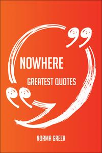 Nowhere Greatest Quotes - Quick, Short, Medium Or Long Quotes. Find The Perfect Nowhere Quotations For All O…