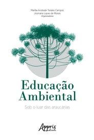 Educa??o Ambiental: Sob o Luar das Arauc?rias【電子書籍】[ Josmaria Lopes de Morais ]
