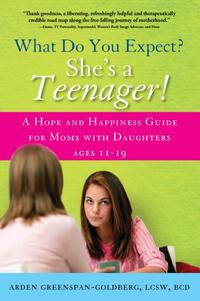 WhatDoYouExpect?She'saTeenager!AHopeandHappinessGuideforMomswithDaughtersAges1119