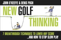 NEW GOLF THINKING: 7 BREAKTHROUGH TECHNIQUES TO LOWER ANY SCORE ..... AND HOW TO STOP SLOW PLAY (ILLUSTRATED)【電子書籍】[ John O'Keeffe ]