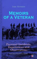 Memoirs of a Veteran: Personal Incidents, Experiences and Observations